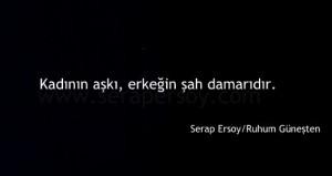 """""""Kadının aşkı, erkeğin şah damarıdır"""" Serap Ersoy/Ruhum Güneşten (www.serapersoy.com)"""