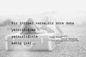 ''Bir ihtimal varsa, yalnızlığıma yalnızlığınla sahip çık!'' Serap Ersoy/Ruhum Güneşten Haziran-2013 Antalya/Örnekköy (www.serapersoy.com)